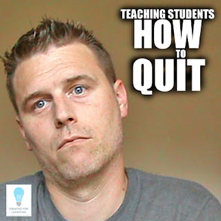 Today, we're gonna show you how to teach students to quit.