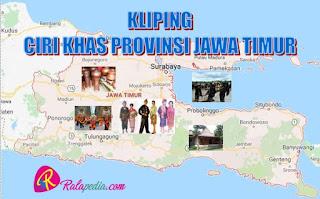 Download Kliping Ciri Khas Kebudayaan Daerah Provinsi Jawa Timur Lengkap