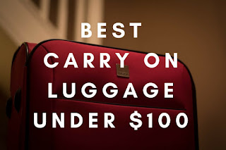 Best Carry On Luggage Under $100
