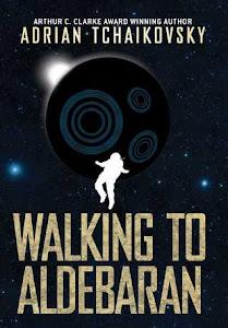 Walking to Aldebaran by Adrian Tchaikovsky
