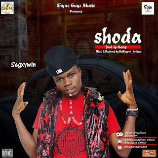 Lyrics || Segxywin - Shoda [HotRapper NoTyme]