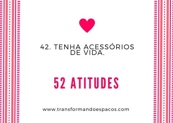 Projeto 52 Atitudes | Atitude 42 - Tenha acessórios de vida.