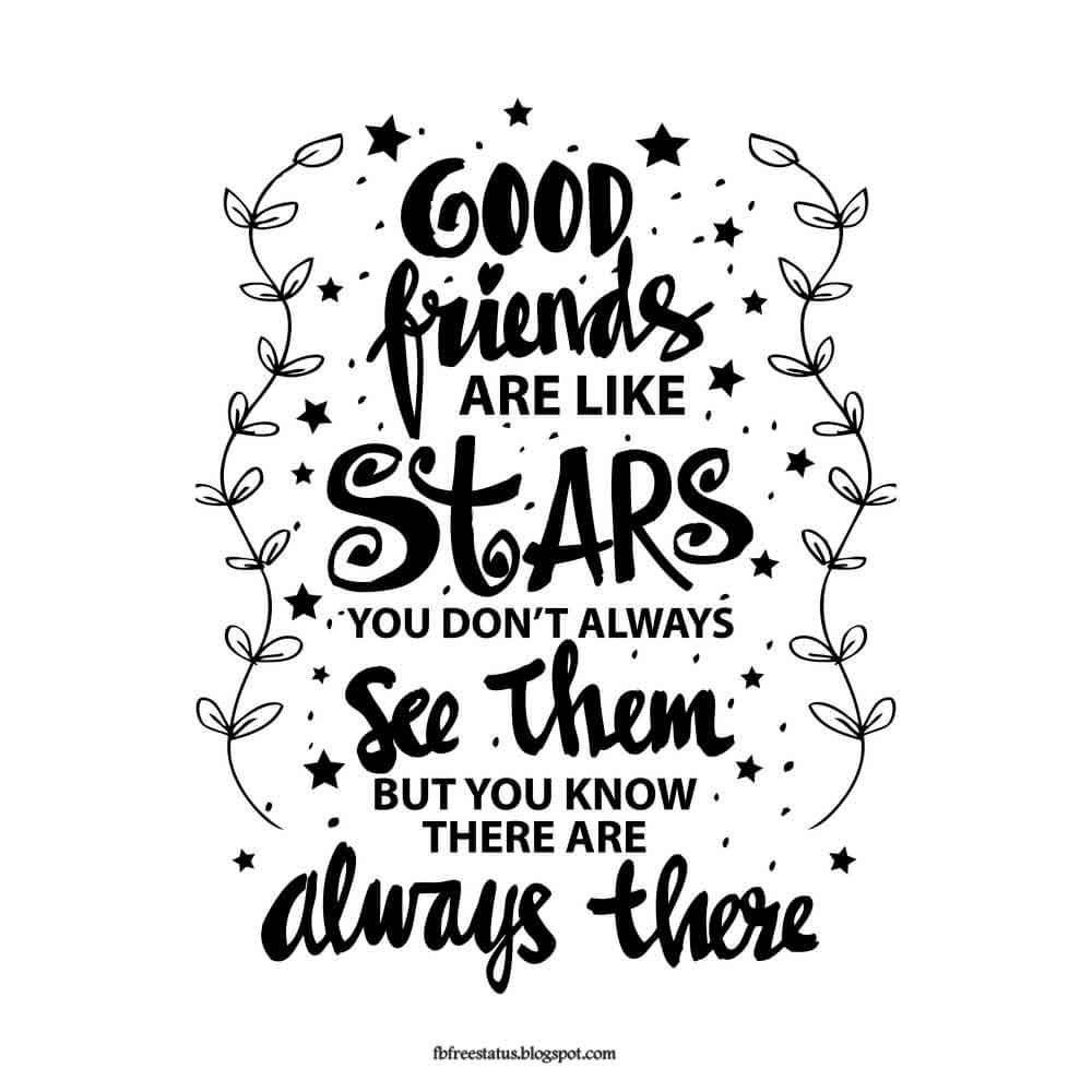 Good friends are like stars You don t always see them but you know they are always there.  -Christy Evans Quote