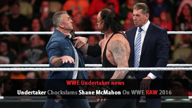 WWE Undertaker news : UNDERTAKER Chockslams Shane McMahon On WWE RAW 2016