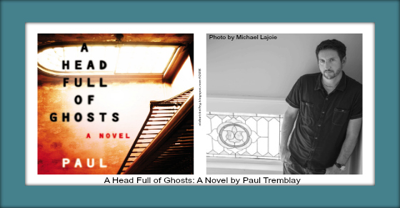 A Head Full of Ghosts: A Novel by Paul Tremblay | Thriller Review