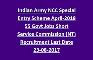Indian Army NCC Special Entry Scheme April-2018 55 Govt Jobs Short Service Commission (NT) Recruitment Last Date 23-08-2017