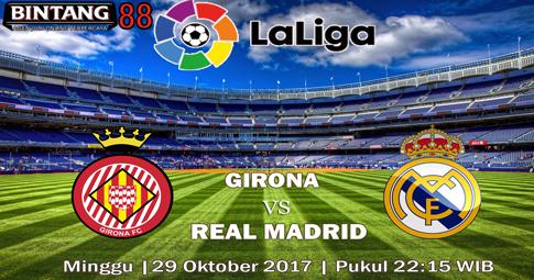 PREDIKSI SKOR Girona vs Real Madrid 29 OKTOBER 2017
