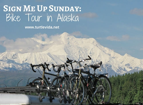 Sign Me Up Sunday: Bike Tour in Alaska | www.turtlevida.net