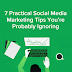 7 Practical Social Media Marketing Tips You're Probably Ignoring