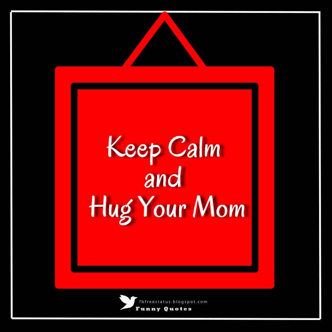 """""""Keep Calm and Hug Your Mom"""""""