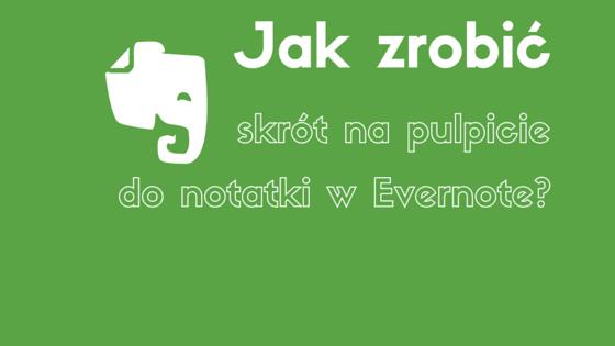 Jak zrobić skrót na pulpicie do notatki w Evernote
