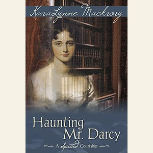 Book Cover -  Haunting Mr Darcy: A Spirited Courtship by Karalynne Mackrory