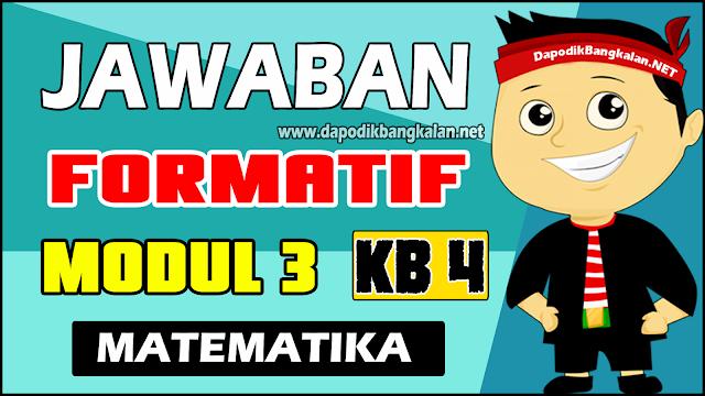 Jawaban Soal Test Formatif Modul 3 KB 4 Matematika