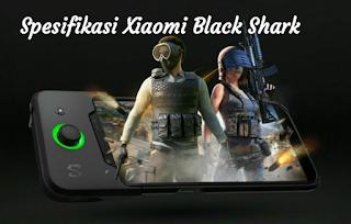 Spesifikasi Xiaomi Black Shark, Smartphone Gaming pertama yang di keluarkan Xiaomi dengan Harga Murah