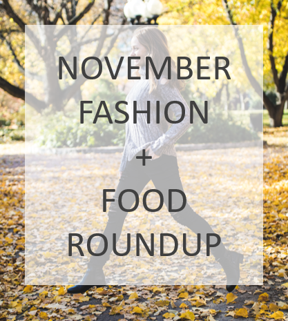 November Fashion + Food Roundup!