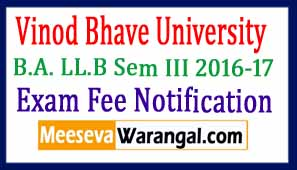 Vinoba Bhave University B.A. LL.B Sem III 2016-17 Exam Fee Notification