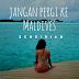 JANGAN PERGI KE MALDIVES SENDIRIAN