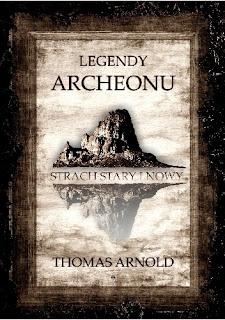 """Legendy Archeonu. Strach Stary i Nowy"" – Thomas Arnold"
