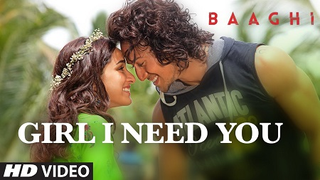 Girl I Need You Song BAAGHI Tiger Shraddha New Video Songs 2016 Arijit Singh Meet Bros