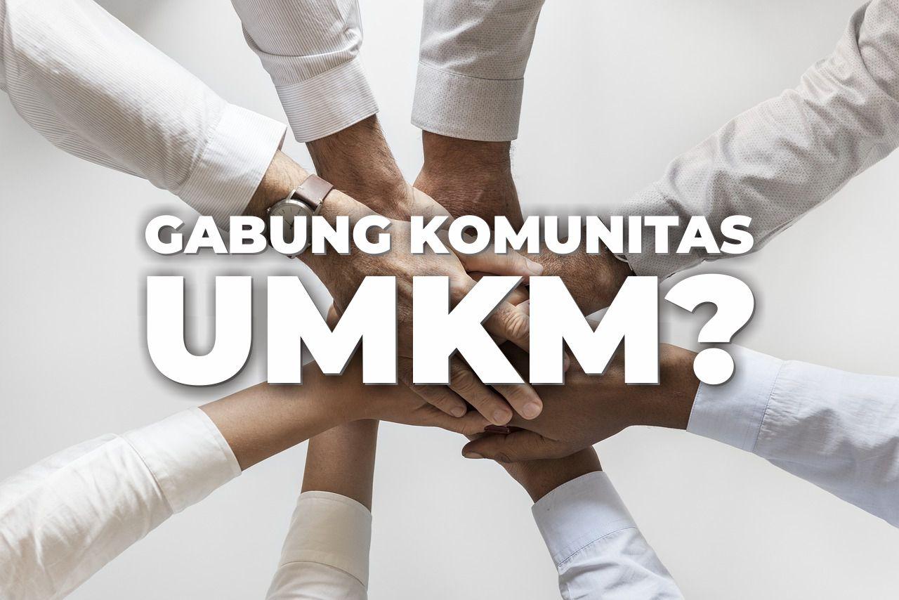 Manfaat keuntungan yang didapat jika bergabung dengan organisasi komunitas UKM / UMKM / IKM