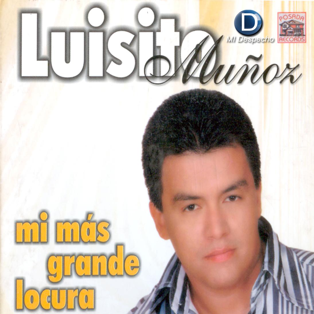 Luisito Muñoz Mi Mas Grande Locura