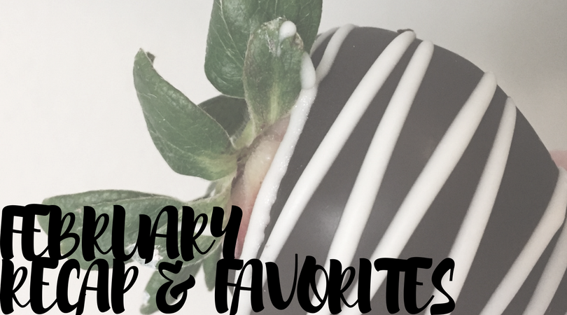 February Recap  and Favorites