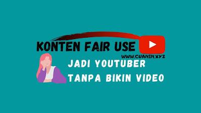 Fair Use, Cara Mendapatkan dari Youtube Tanpa Bikin Video