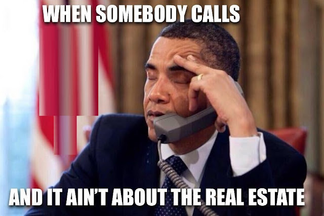 Funny Real Estate Memes - When Somebody Calls