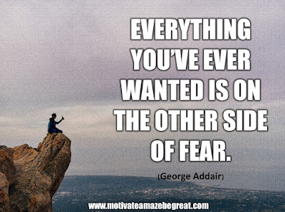 16 Awesome Quotes To Reach Your Dreams: Everything you've ever wanted is on the other side of fear. - George Addair