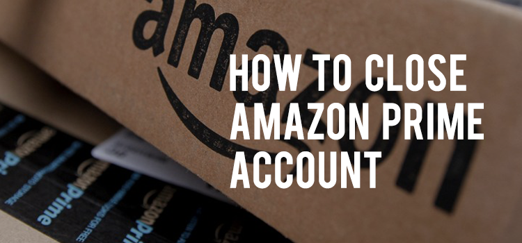 How to close the Amazon Prime Account.
