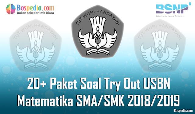 20+ Paket Soal Try Out USBN Matematika Untuk SMA/SMK Terbaru 2018/2019