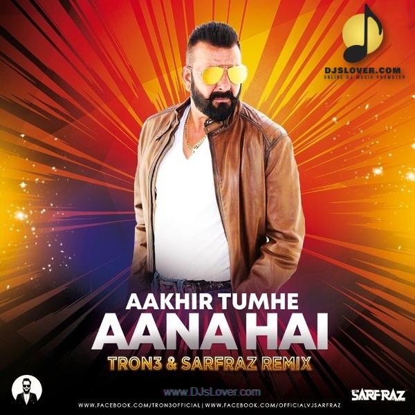 Aakhir Tumhe Aana Hai Remix Tron3 x Sarfraz