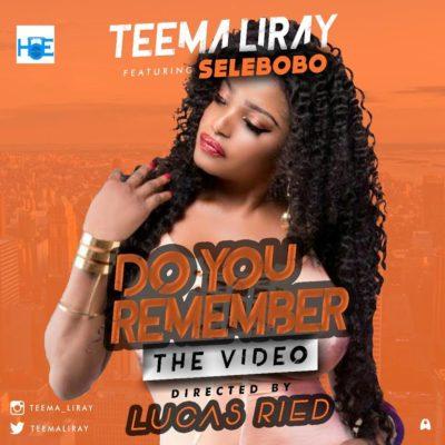 Teema LiRAY Ft. Selebobo – Do You Remember (Mp4)
