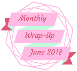 Monthly Wrap-Up — June 2018