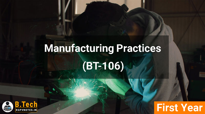 Manufacturing Practices (BT-106) RGPV notes AICTE flexible curricula