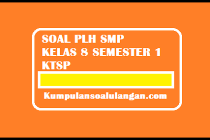 Soal UTS/ MID PLH SMP Kelas 8 Semester 1/ Ganjil