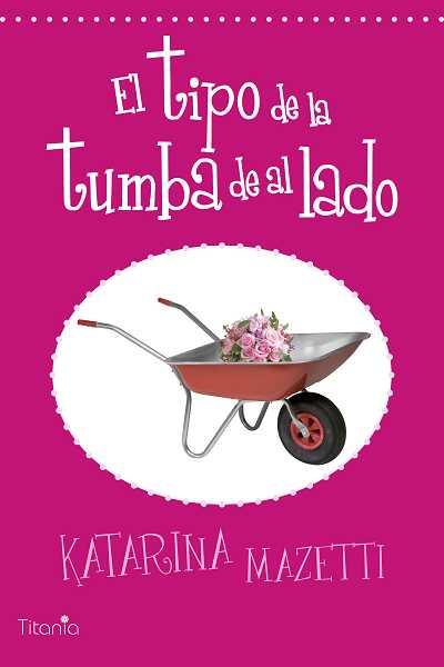 El Tipo De La Tumba De Al Lado – Katarina Mazetti