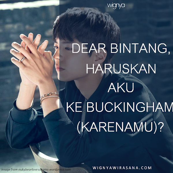 [DONGENG] Dear Bintang, Haruskah Aku Ke Buckingham (Karenamu) ?