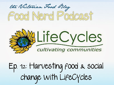 The Food Nerd Podcast Episode 12: Harvesting food and social change with LifeCycles ~ Victorian Food