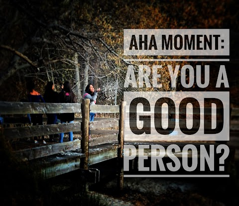 AHA Moment: Are you a good person?