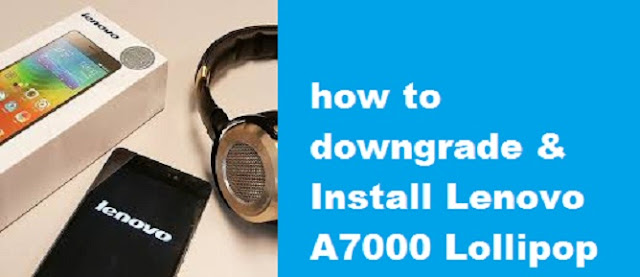 How to Downgrade And ReInstall Firmware Lenovo A7000 to Lollipop
