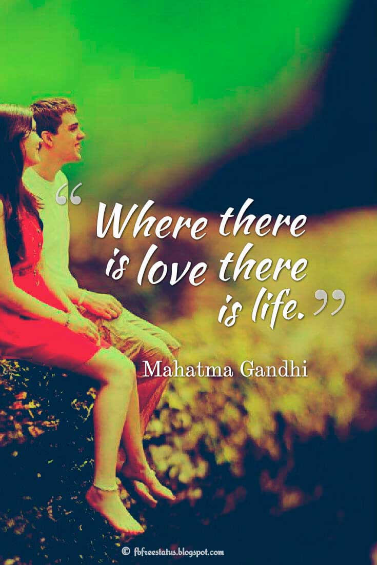 """Where there is love there is life."" ― Mahatma Gandhi quotes about love"