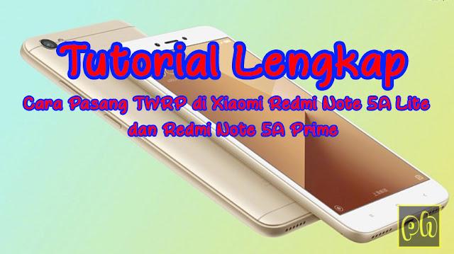Tutorial Lengkap Cara Pasang TWRP di Xiaomi Redmi Note 5A Lite dan Redmi Note 5A Prime