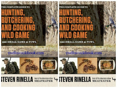 HUNTING, BUTCHERING AND COOKING WILD GAME : Volume 2: Small Game and Fowl