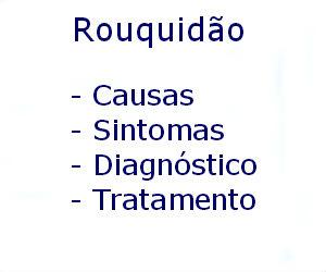 Rouquidão causas sintomas diagnóstico tratamento prevenção riscos complicações