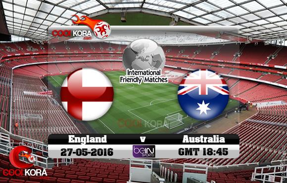مشاهدة مباراة إنجلترا وأستراليا اليوم 27-5-2016 مباراة ودية