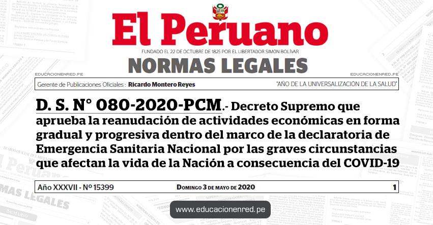 D. S. N° 080-2020-PCM.- Aprueban la reanudación de actividades económicas en forma gradual y progresiva dentro del marco de la declaratoria de Emergencia Sanitaria Nacional por las graves circunstancias que afectan la vida de la Nación a consecuencia del COVID-19