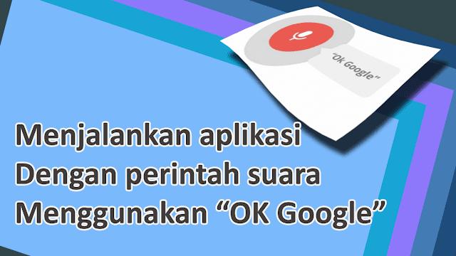 """Menjalankan Aplikasi dengan Suara """"Oke Google"""""""