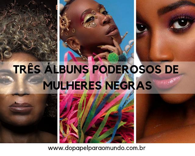 Três álbuns poderosos de mulheres negras
