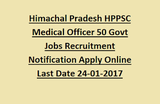 Himachal Pradesh HPPSC Medical Officer 50 Govt Jobs Recruitment Notification Apply Online Last Date 24-01-2017